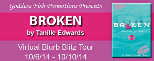 http://goddessfishpromotions.blogspot.com/2014/09/blurb-blitz-broken-by-tanille-edwards.html