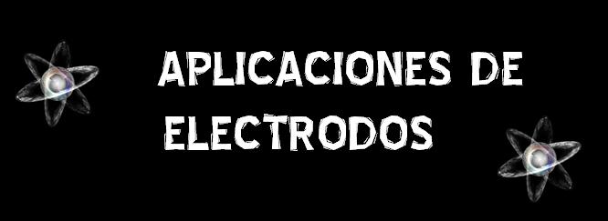 APLICACIÓN DE LOS ELECTRODOS