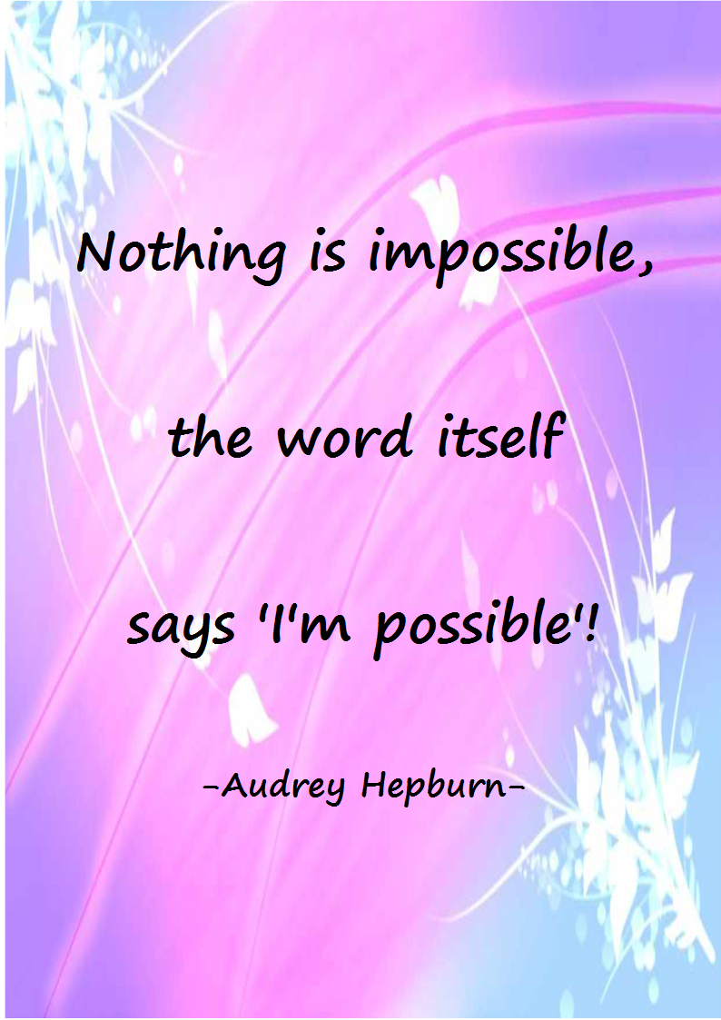 Nothing is impossible, the word itself says ´I´m impossible`!