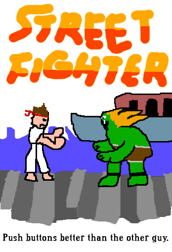 Street Fighter: Push buttons better than the other guy.