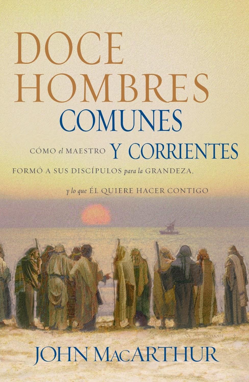 John MacArthur-Doce Hombres Comunes y Corrientes-