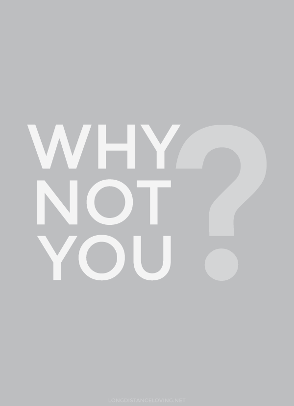 why not you?