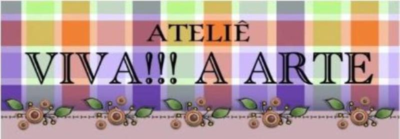 ATELIÊ VIVA!!! A ARTE
