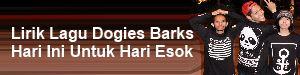 Lirik Lagu Dogies Barks - Hari Ini Untuk Hari Esok