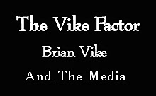 The Vike Factor - Brian Vike And The Media.
