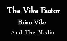 The Vike Factor - Brian Vike And The Media.