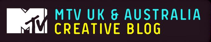 MTV UK & AUSTRALIA Creative Blog
