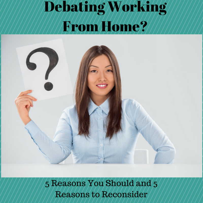 Debating Working from Home? 5 Reasons You Should and 5 Reasons To Reconsider
