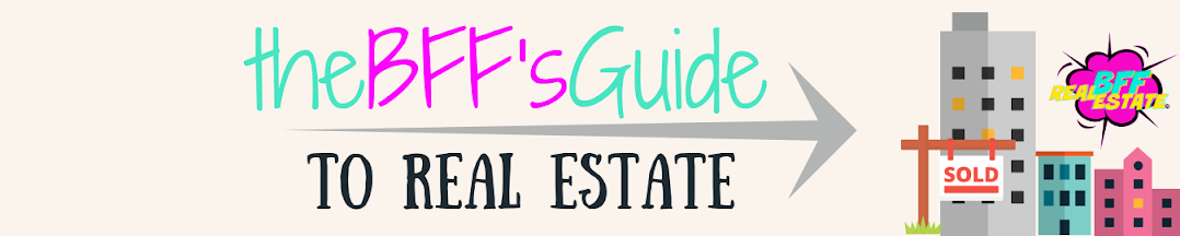 My BFF's Guide To Real Estate