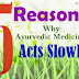 5 Reasons Why Ayurvedic Medicines Or Herbal Medicines Acts Slowly..?