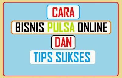 Cara Bisnis Pulsa Online Murah dan Tips Sukses