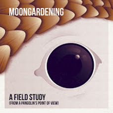 Moongardening - 'A Field Study (From A Pangolin´s Point Of View):