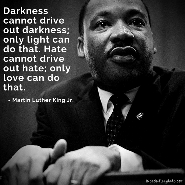 Darkness cannot drive out darkness; only light can do that. - Martin Luther King Jr. #quote #MLK