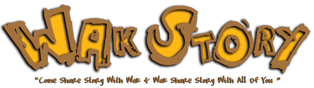 Wak Story | Sharing | Info | Tutorial | Pic | Video & Others