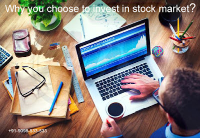 Why you choose to invest in stock market?