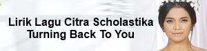 Lirik Lagu Citra Scholastika - Turning Back To You