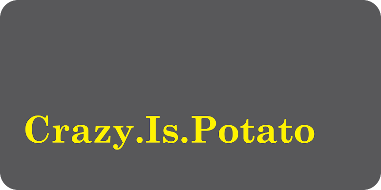 Crazy.Is.Potato
