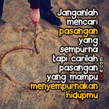 Janganlah Mencari Pasangan Yang Sempurna, Tapi Carilah Pasangan Yang Mampu Menyempurnakan Hidupmu
