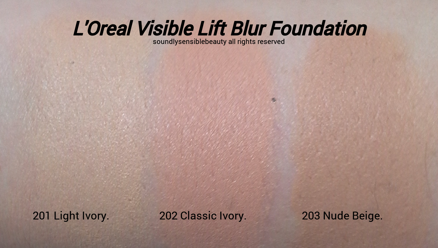 L'Oreal Visible Lift Blur Foundation SPF 25 Review & Swatches of Shades: 201 Light Ivory, 202 Classic Ivory, 203 Nude Beige