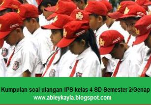 Kumpulan Soal Ulangan Harian IPS Kelas 4 SD/MI Semester 2/Genap KTSP Lengkap