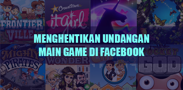 Menghentikan Pemberitahuan Diundang Bermain Game Oleh Teman di FB