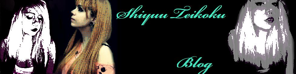 Shiyuu Teikoku blog
