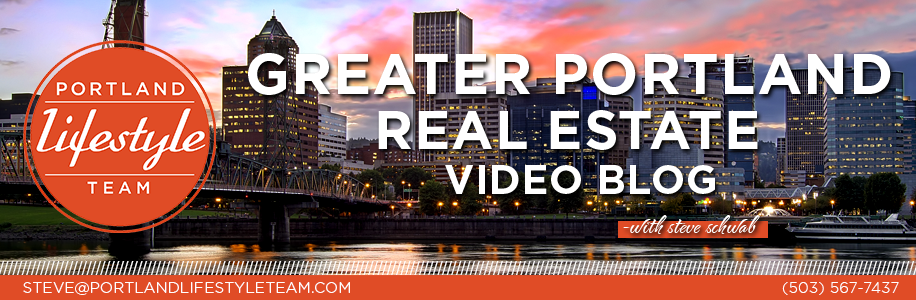 Greater Portland Real Estate Video Blog with Steve Schwab
