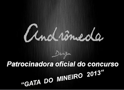 A CONFECO ANDRMEDA  A NOVA PATROCINADORA OFICIAL DO CONCURSO &#39;GATA DO MINEIRO 2013""