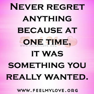 Never regret anything because at one time