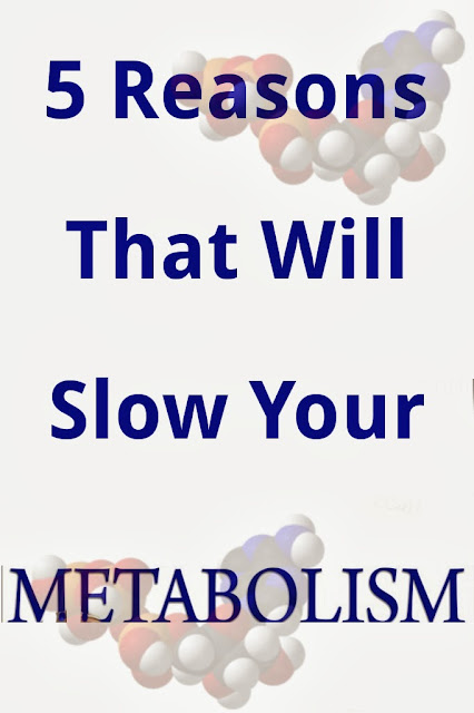 5 Reasons that will slow your Metabolism