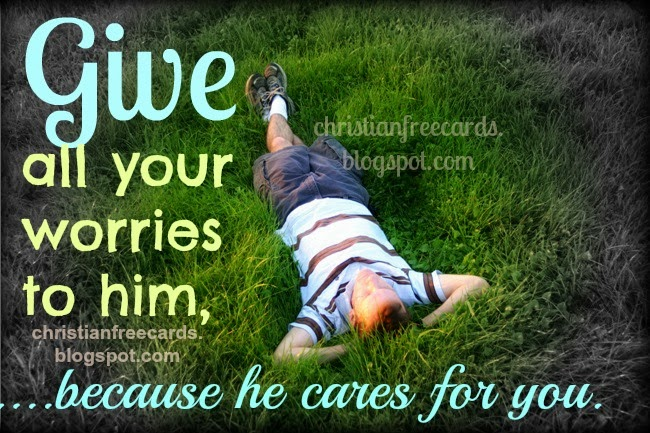 Don't worry, He cares for you. God cares, free christian card for friends, with christian quotes, Bible verses, fb. Facebook, pin, twitter messages.