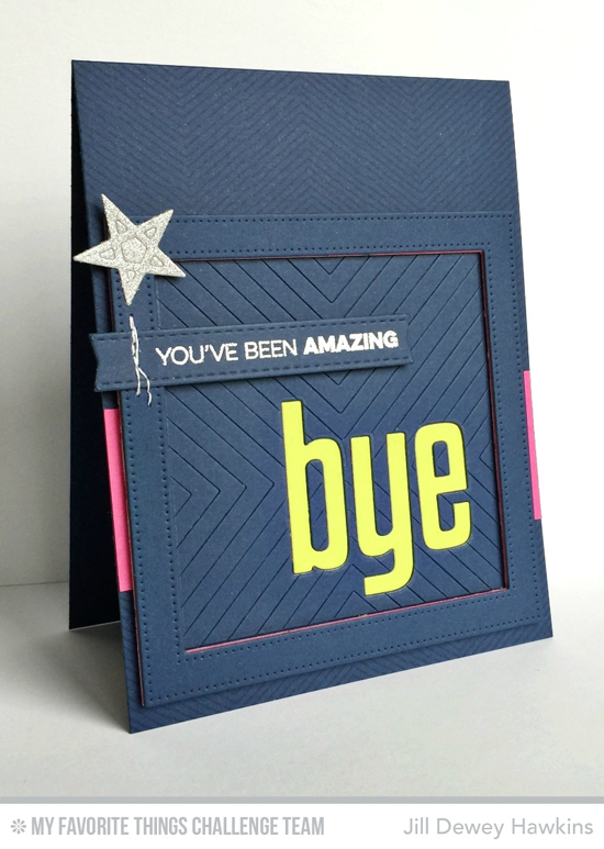Bye Card by Jill Dewey Hawkins featuring the Amazing stamp set, High Rise Alphabet Lowercase the Four Way Chevron Cover-Up and Laina Lamb Design Lucky Stars Die-namics #mftstamps