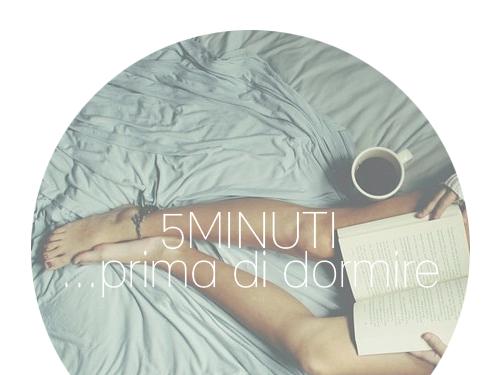 5 Minuti Prima di ... Dormire [Rubrica]