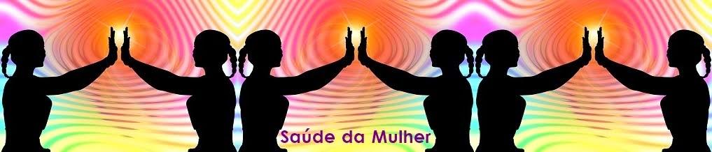 SAÚDE DA MULHER - Blog de saúde feminina e beleza para a mulher moderna!