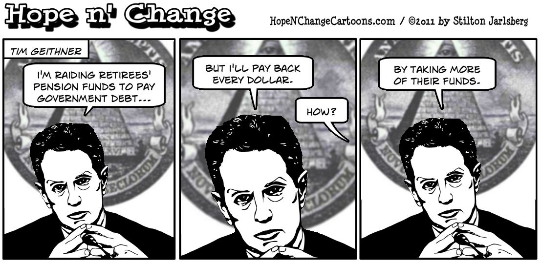 Treasury Secretary Tim Geithner decides to raid retirees pension funds to pay government debts, hopeandchange, hope and change, hopenchange, hope n' change, stilton jarlsberg