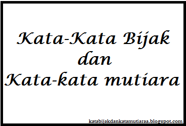 Wise Words, Kata-kata bijak dan kata mutiara bahasa inggris