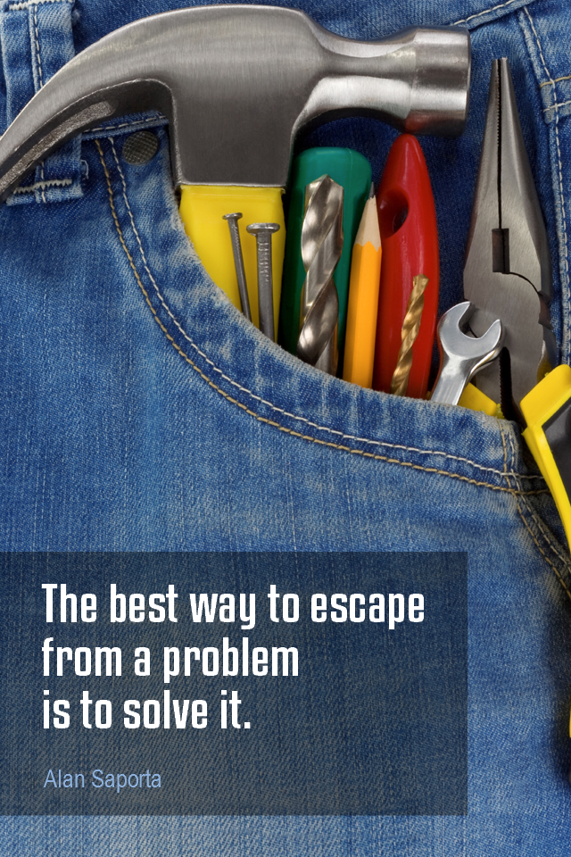 visual quote - image quotation for PROBLEMS - The best way to escape from a problem is to solve it. - Alan Saporta