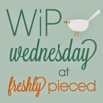 http://www.freshlypieced.com/2014/04/wip-wednesday-with-guest-host-sarah.html
