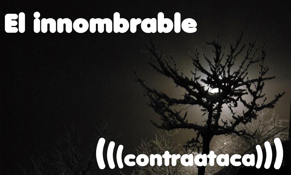 EL INNOMBRABLE (Contraataca)