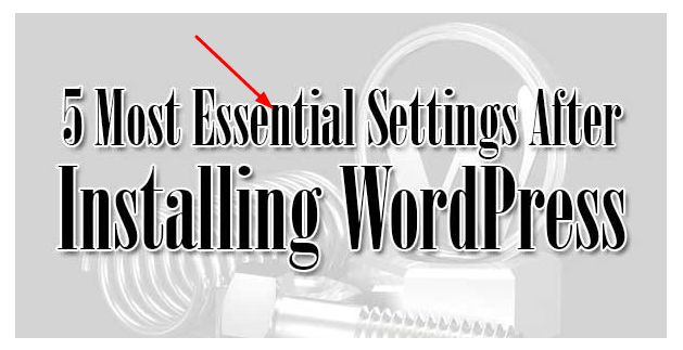 Very Essential Settings After Installing Your WordPress