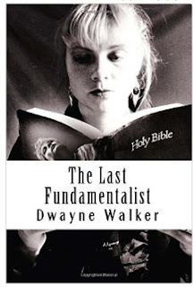 http://www.amazon.com/Last-Fundamentalist-novel-Dwayne-Walker/dp/0692587012/ref=sr_1_1?ie=UTF8&qid=1452573921&sr=8-1&keywords=the+last+fundamentalist