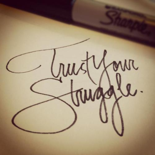 Good Tattoo Quotes About Life: Blogging Is For Lovers: Trust Your Struggle