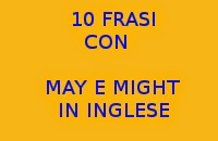 10 FRASI FACILI CON MAY E CON MIGHT IN LINGUA INGLESE