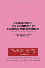 DOUBLE HEART (THE COURTSHIP OF BEATRICE AND BENEDICK) available from YouthPLAYS
