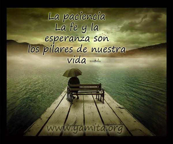 La paciencia, la fe y la esperanza son pilares de nuestra vida