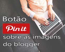 Botão do Pinterest sobre as imagens do blogger