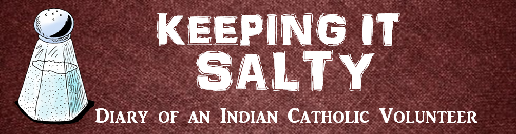 Keeping It Salty: Diary of an Indian Catholic Volunteer