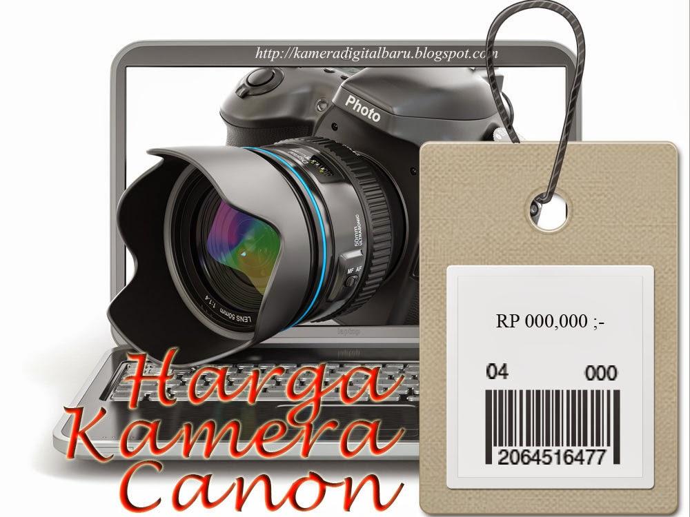 Daftar Harga Kamera Canon Update Tiap Jum'at