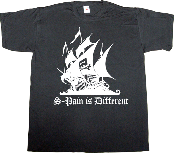 censorship peer to peer p2p the pirate bay freedom spain is different brand spain useless copyright useless spanish politics t-shirt ephemeral-t-shirts