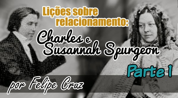 Lições sobre relacionamento: Charles e Susannah Spurgeon - Parte 1